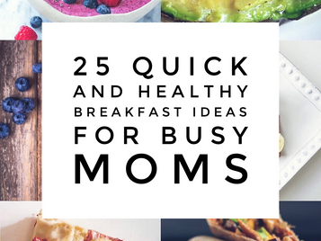 25 Quick and Healthy Breakfast Ideas For Busy Moms