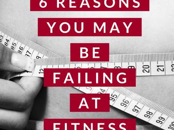 6 Reasons You May Be Failing At Fitness