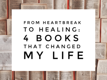 From Heartbreak to Healing: 4 Books That Changed My Life