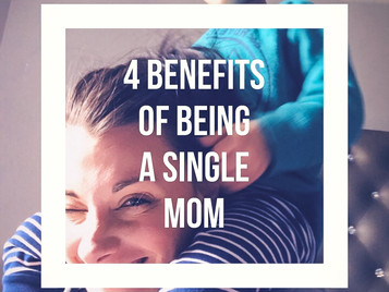 4 Benefits Of Being A Single Mom