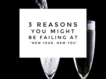 "3 Reasons You Might Be Failing at ""New Year, New You"""