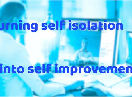 Turning self isolation into self improvement