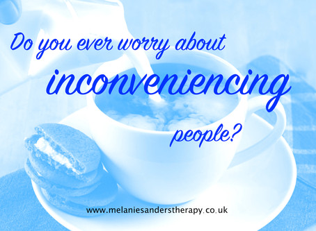 Do you every worry about inconveniencing people?