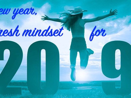 A New Year, A Fresh Mindset for 2019