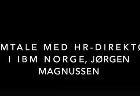 SAMTALE MED HR-DIREKTØREN I IBM NORGE DEL 3/3