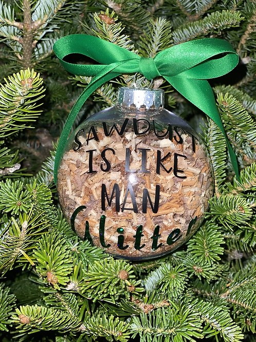 "5"" Christmas ornament "" saw dust is like man glitter"
