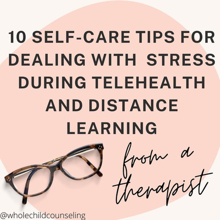 10 Distance Learning and Telehealth Self-Care Tips for Educators and Counselors