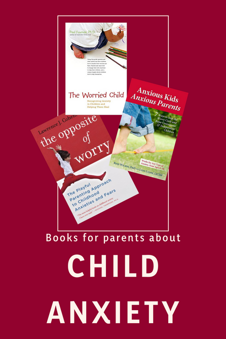Books for Parents, Educators and Counselors about Anxiety in Children