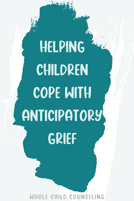 Helping Children Cope with Anticipatory Grief