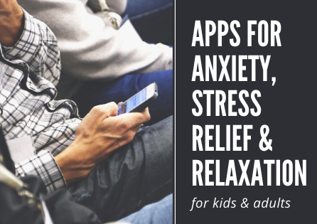 Apps for Anxiety, Stress Relief and Relaxation for Kids and Adults