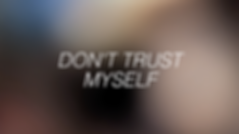 Don't Trust Myself.png