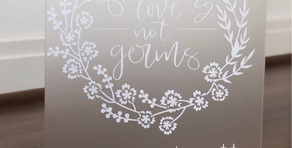 Spreading Love Not Germs 8x10- Frosted Acrylic Wedding Sign