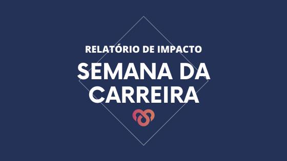 Relatório de Impacto: Semana da Carreira