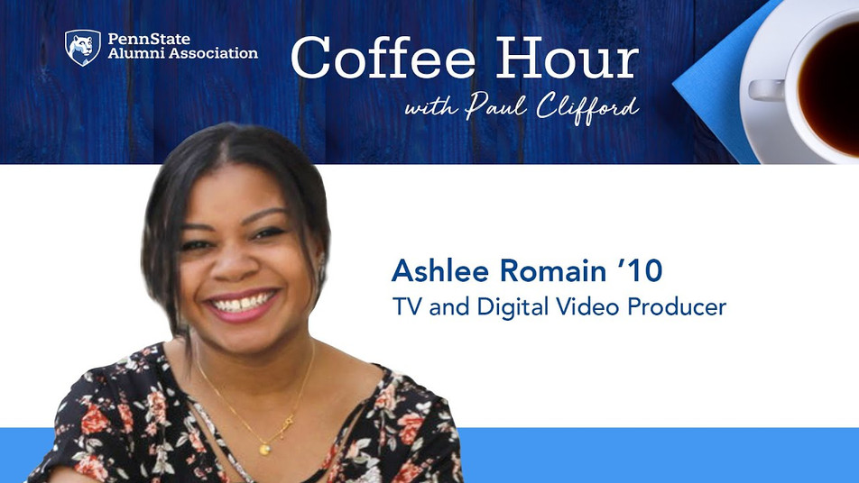 Penn State Alumni Association Coffee Hour with Paul Clifford, featuring Ashlee Romain on Art and Producing.