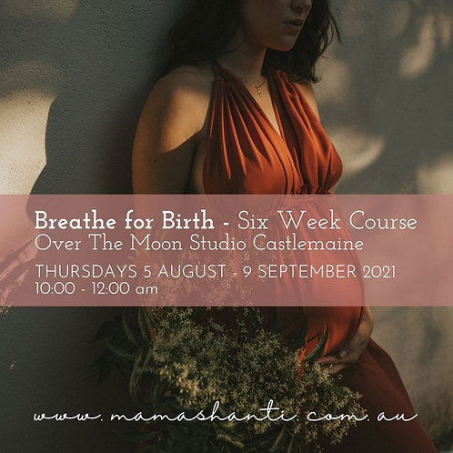 Breathe for Birth Six Week Course CASTLEMAINE AUGUST 2021