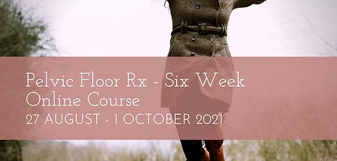 Pelvic Floor Rx Six Week Online Course AUGUST 2021