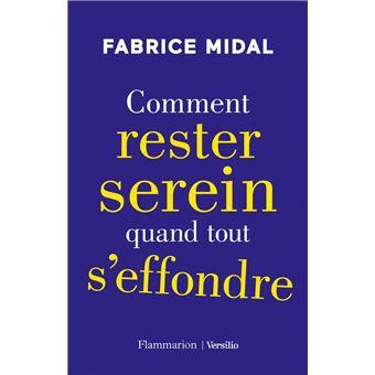 Comment rester serein quand tout s'effondre - Fabrice MIDAL