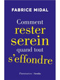Comment rester serein quand tout s'effondre - Fabrice MIDAL