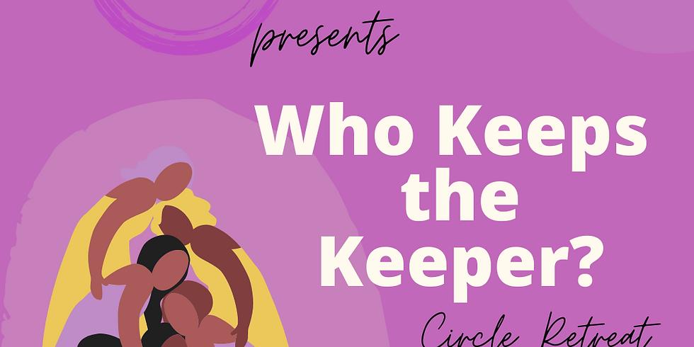 Who Keeps The Keeper? Circle Retreat