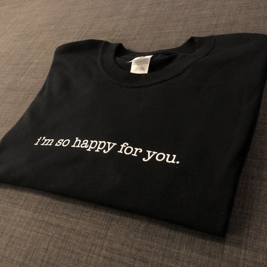 I'm So Happy For You Tees - £15.00