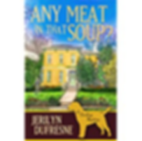 Any meat in that soup? Jerilyn Dufresne cozy mystery author