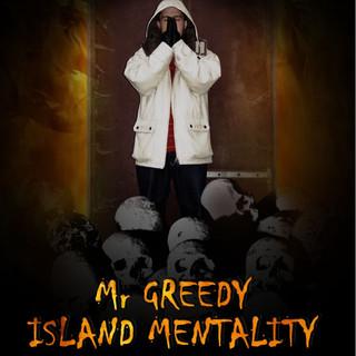 "Mr Greedy ""Island Mentality"""