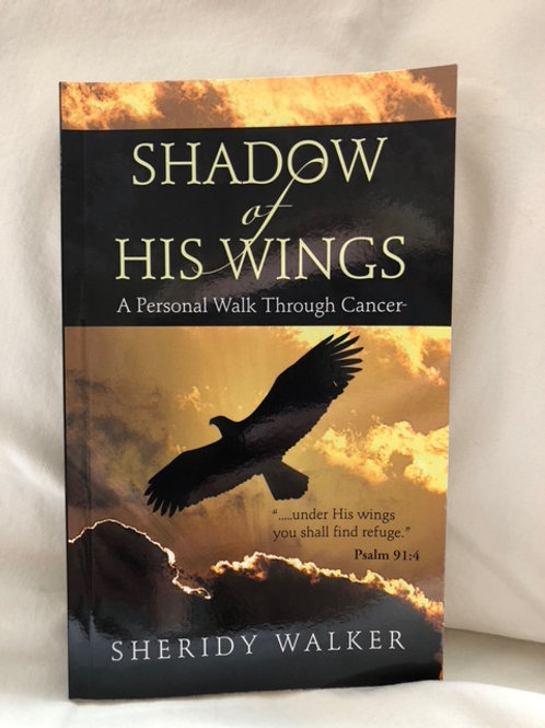 Shadow of His Wings - A personal walk through cancer