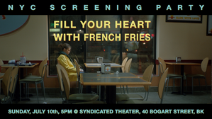 FILL YOUR HEART WITH FRENCH FRIES - NYC PREVIEW!