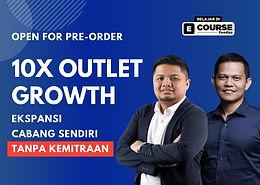 [E-COURSE] 10X Outlet Growth  Ekspansi Cabang Sendiri Tanpa Kemitraan