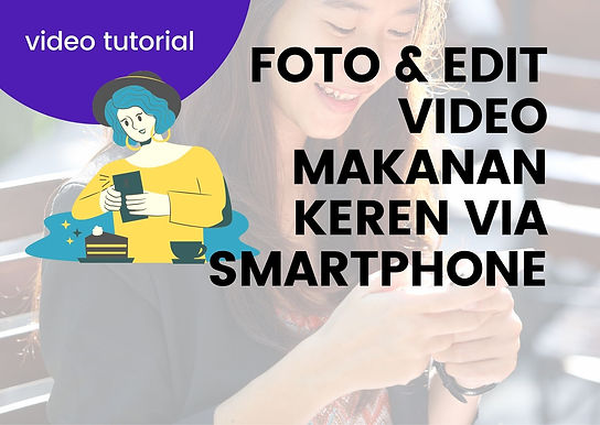 [VIDEO TUTORIAL] Foto & Edit Video Makanan Keren via Smartphone