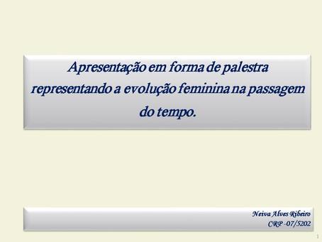 Apresentação em forma de palestra: Representando a evolução feminina na passagem do tempo.