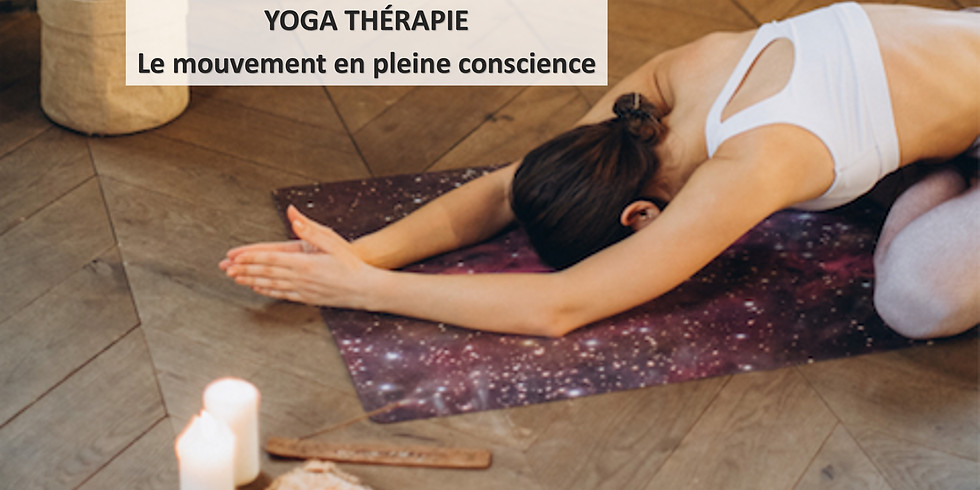 Yoga Thérapie : la pleine conscience en mouvement