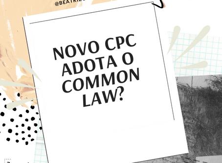O novo CPC adotou o common law?