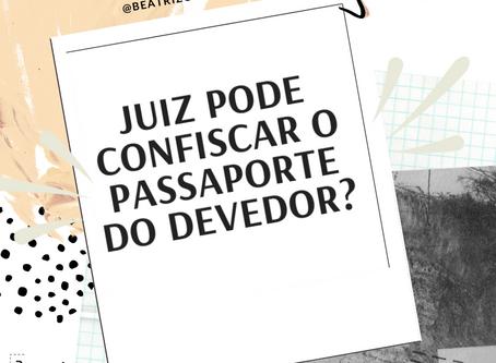 Afinal? Devedor pode ter passaporte confiscado?