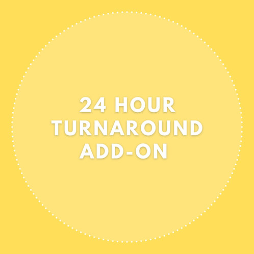 24 HOUR TURNAROUND ADD ON