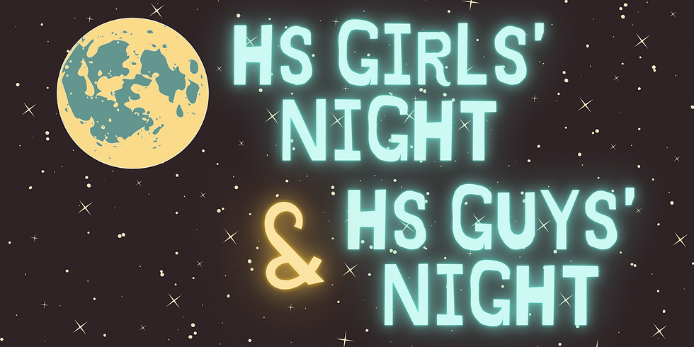 HS Girls' Night & HS Guys' Night