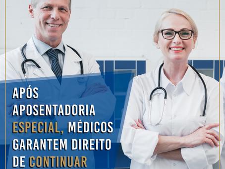 Após Aposentadoria Especial, médicos garantem direito de continuar trabalhando