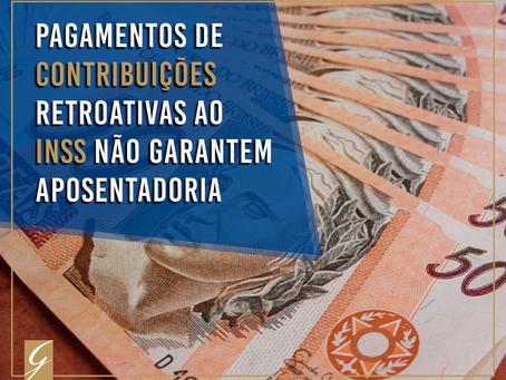 Pagamentos de contribuições retroativas ao INSS não garantem aposentadoria