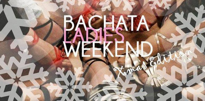 BACHATA INTENSIVE LADIES WEEKEND WORKSHOP (all levels)  *******XMAS EDITION ********