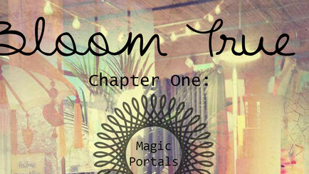 Bloom True Chapter 1: Magic Portals.