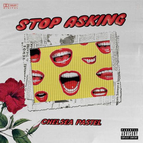 Chelsea Pastel - Stop Asking (Explicit).