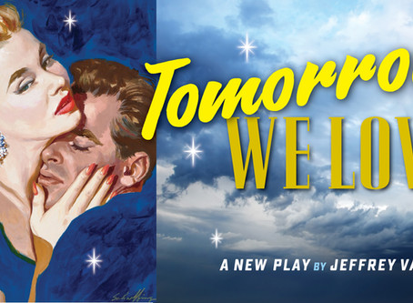 My NEW play TOMORROW WE LOVE is COMING SOON! March 2020 @ Theater for the New City!