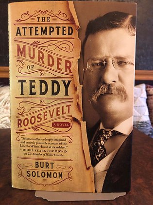 The Attempted Murder of Teddy Roosevelt - Burt Solomon