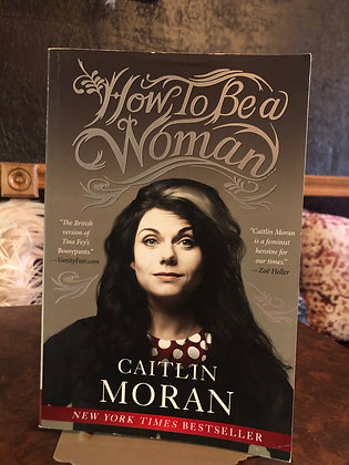 How To Be a Woman -Caitlin Moran