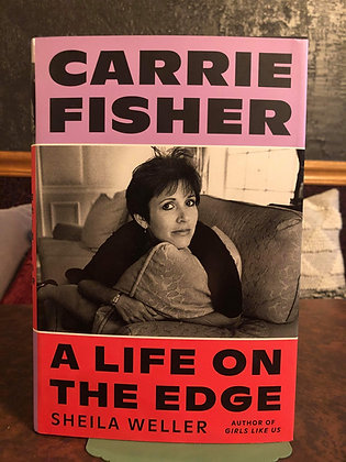 Carrie Fisher: A Life on the Edge - Sheila Weller