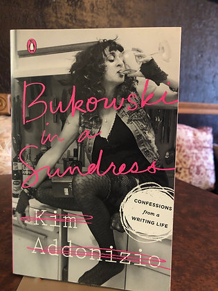 Bukowski in a Sundress - Kim Addonizio