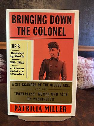 Bringing Down the Colonel - Patricia Miller