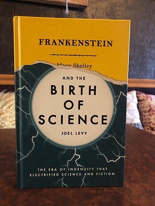 Frankenstein and the Birth of Science - Joel Levy