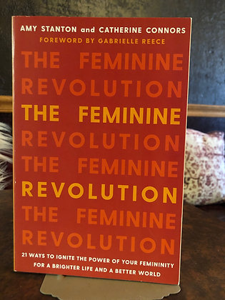 The Feminine Revolution - Amy Stanton and Catherine Connors
