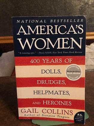 America's Women: 400 Years of Dolls, Drudges... and Heroines - Gail Collins